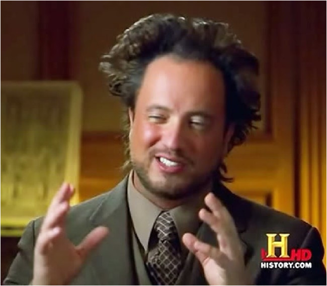 Ancient Aliens Template Ancient Aliens Hilarious Pictures with Captions