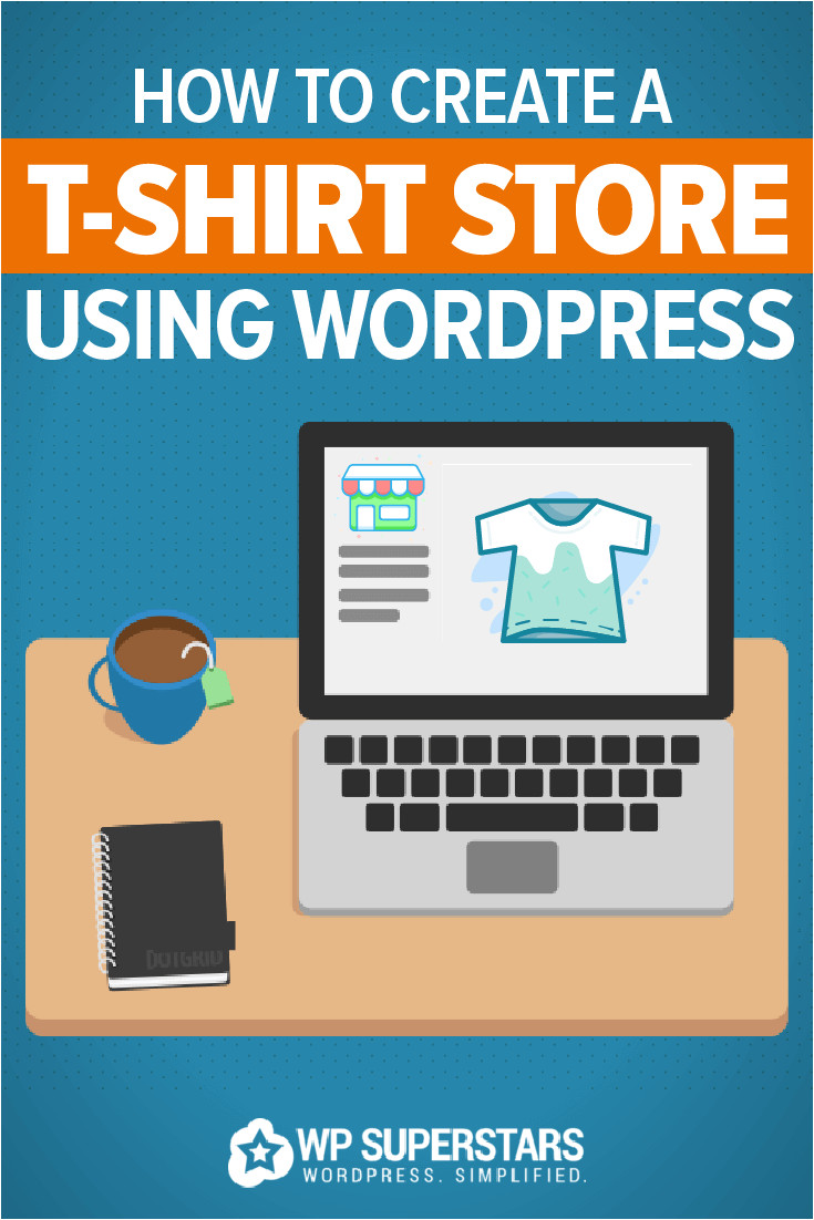 Cafepress Shop Templates How to Create A T Shirt Store Using WordPress Wp Superstars