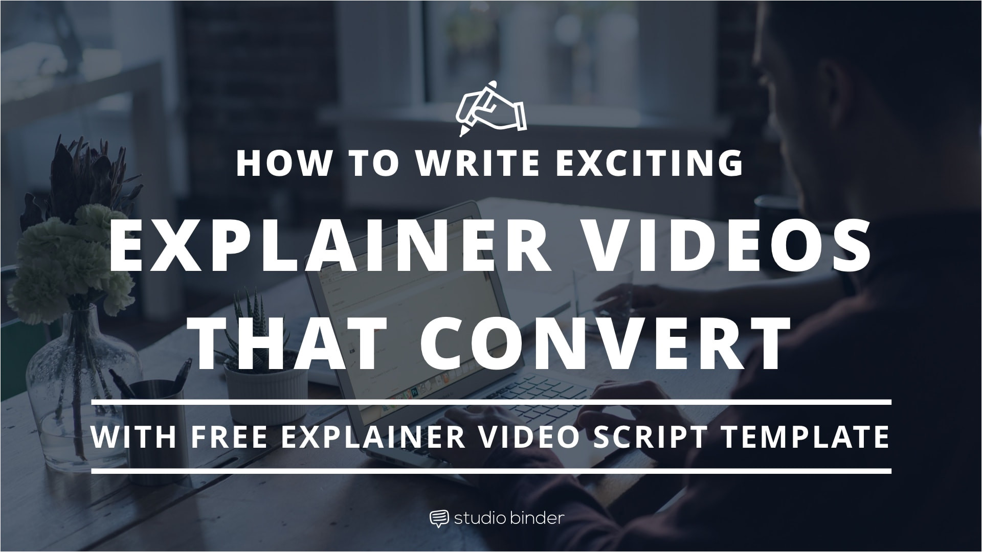 how to write exciting explainer videos that convert with free explainer video script template