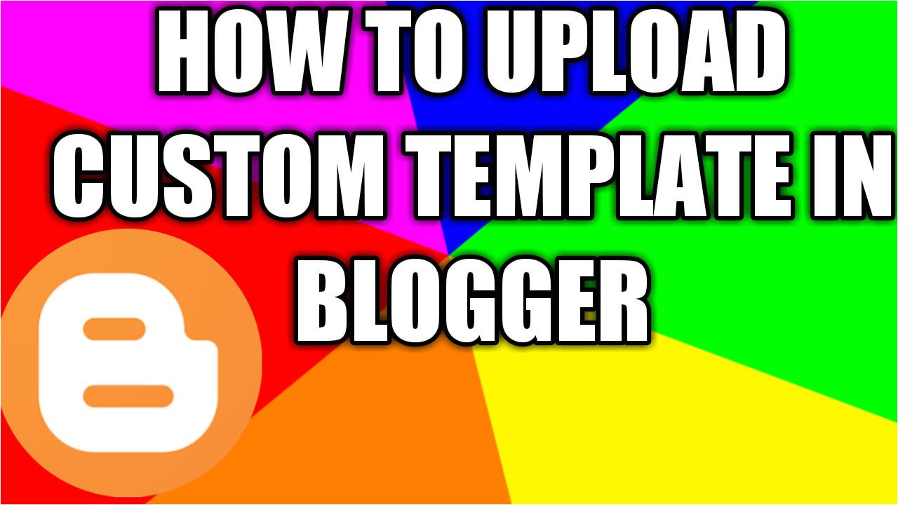 blogger custom template ko kaise upload kare