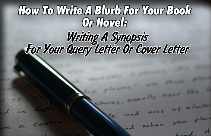 how to write a blurb for your book or novel writing a synopsis for your query letter or cover letter