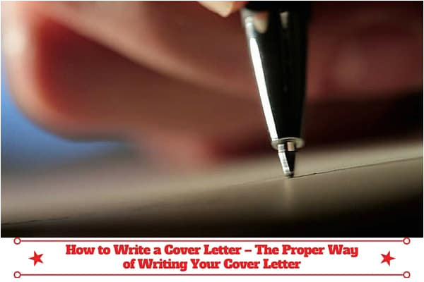 how to write a cover letter the proper way of writing your cover letter