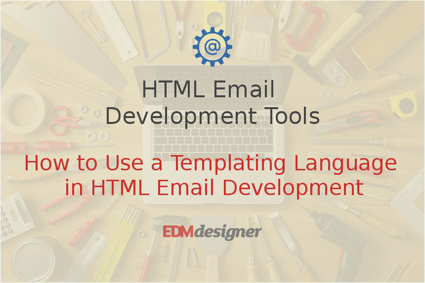 Templating Language HTML Email Development tools Edmdesigner