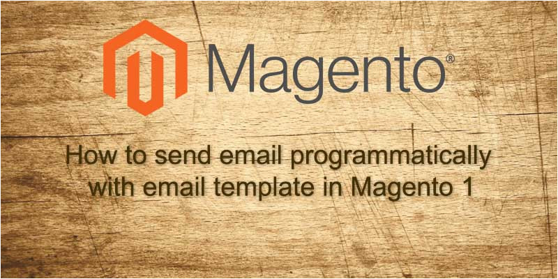 Magento Send Email Programmatically with Template How to Send Email Programmatically with Email Template In