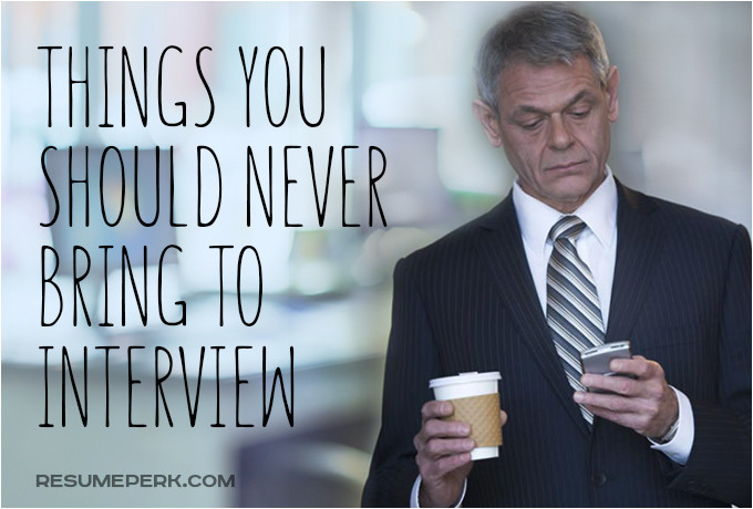 10 things you should never bring to interview