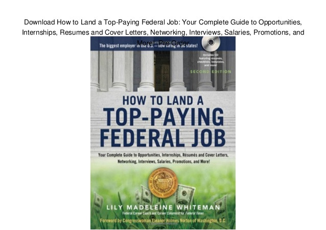 download how to land a toppaying federal job your complete guide to opportunities internships resumes and cover letters networking interviews salaries promotions and more pre order