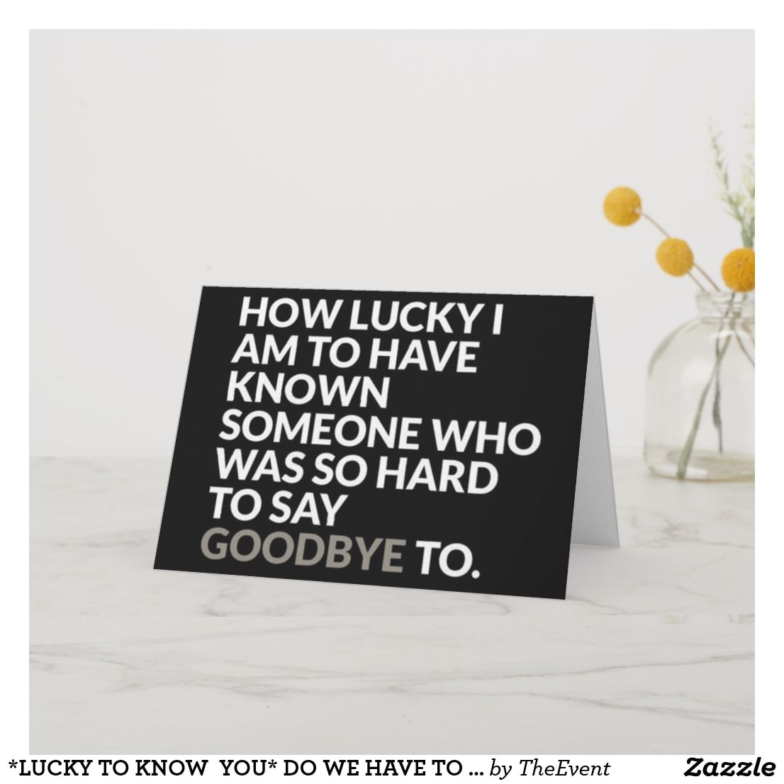 Good Words for Farewell Card Lucky to Know You Do We Have to Say Goodbye Card