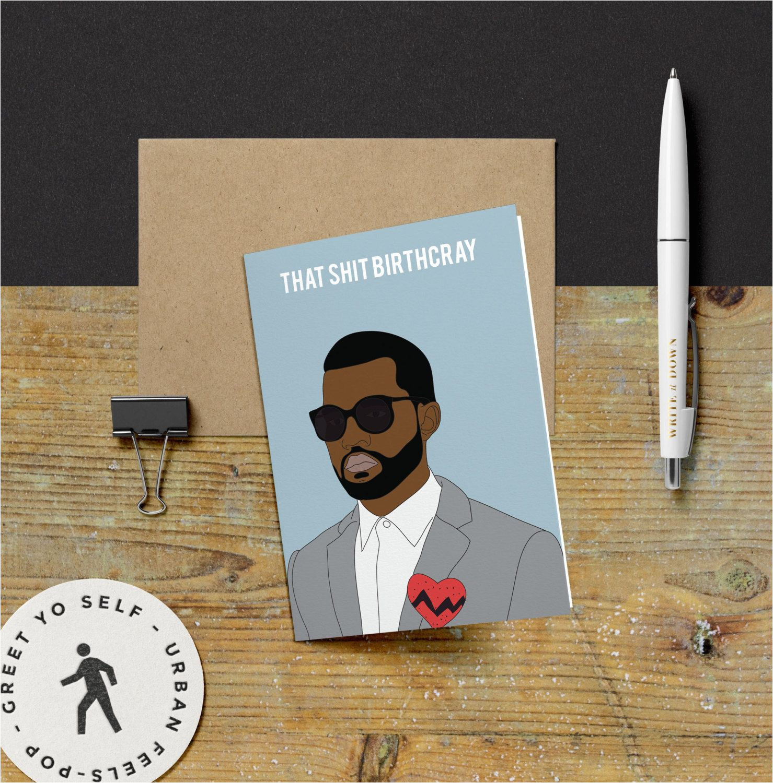 Kanye West Happy Birthday Card Kanye West that Shit Birthcray Birthday Card Yeezy Kanye