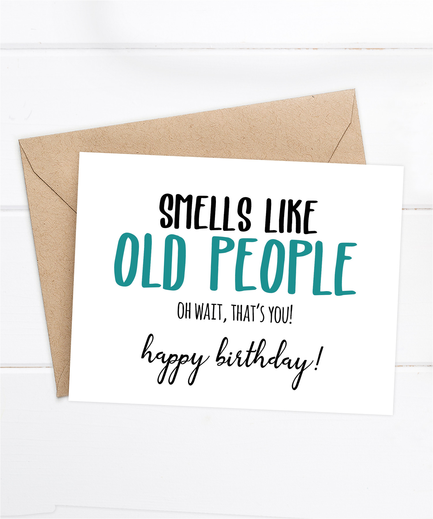 Things to Say In A Happy Birthday Card Smells Like Old People Oh Wait that S You Happy Birthday