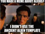 Ancient Aliens Template Inception Meme Imgflip