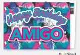 Birthday Card Ideas for Friend Amigo Birthday Cards Quotes D D D Send Real Postcards
