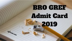 Border Road organisation Admit Card Bro Gref Admit Card 2019 Know How to Get Call Letter for
