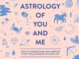 Card Of Life Birthday Chart the astrology Of You and Me How to Understand and Improve