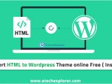 Convert HTML Template to WordPress theme Online Convert HTML to WordPress theme Online Free Step by Step