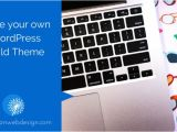 Create Your Own WordPress Template How to Create Your Own Child theme for WordPress