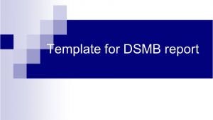 Dsmb Report Template Grant Applications Data Safety Monitoring Boards Pilot