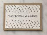 Happy Birthday Card to Best Friend Happy Birthday You Old Hag Birthday Card Birthday Gift