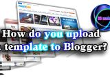 How to Upload Template In Blogger How Do You Upload A Template to Blogger Sbmade New