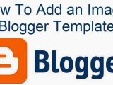 How to Upload Template In Blogger How to Add An Image to Blogger Template