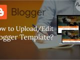How to Upload Template In Blogger How to Upload Edit Blogger Template Blogger Part 2