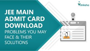 Jee Main Paper 1 Admit Card Jee Main 2020 Admit Card Download Available Problems You