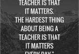 Matter for Teachers Day Card 15 Inspirational Quotes for Teachers Teacher Quotes