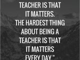 Matter to Write In Teachers Day Card 15 Inspirational Quotes for Teachers Teacher Quotes