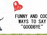 Nice Things to Say In A Farewell Card 120 Funny and Cool Ways to Say Goodbye Pairedlife