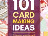 Quick and Easy Card Ideas 101 Card Making Ideas for Busting A Creative Block Card