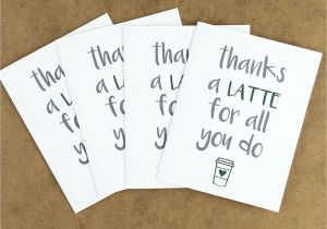 Thank You On Gift Card Teacher Thank You Cards Thanks A Latte Card Coffee Thank