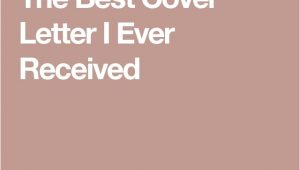 The Best Cover Letter I Ever Received 17 Best Ideas About Best Cover Letter On Pinterest Cover