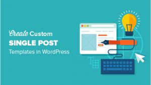WordPress Single Post Page Template How to Create Custom Single Post Templates In WordPress